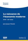 La naissance de l'économie moderne. XVIIIe - XXe siècles